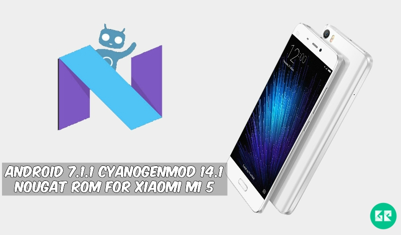 CyanogenMod 14.1 Nougat ROM For Xiaomi Mi 5 1 - Android 7.1.1 CyanogenMod 14.1 Nougat ROM For Mi 5