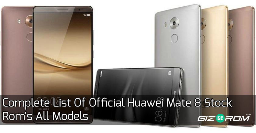 Huawei Mate 8 Stock Roms - Complete List Of Official Huawei Mate 8 Stock Rom's All Models