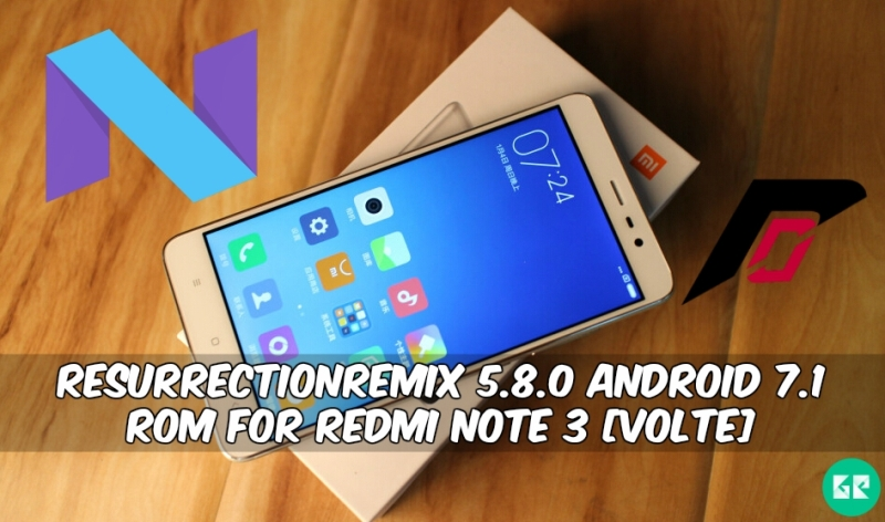 ResurrectionRemix 5.8.0 Android 7.1 ROM For Redmi Note 3 - ResurrectionRemix 5.8.0 Android 7.1 ROM For Redmi Note 3 [VoLTE]