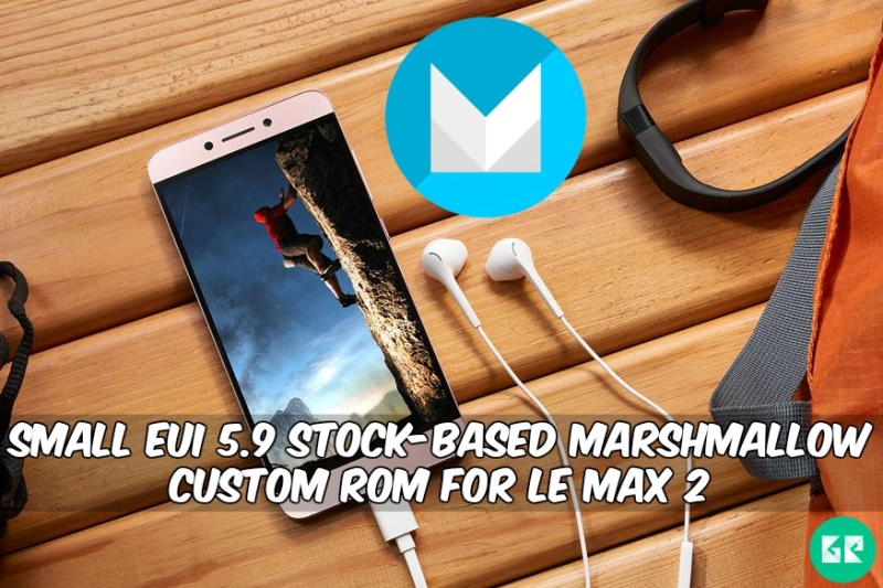 Small eUI 5 9 Stock-Based Marshmallow Custom Rom For Le Max 2