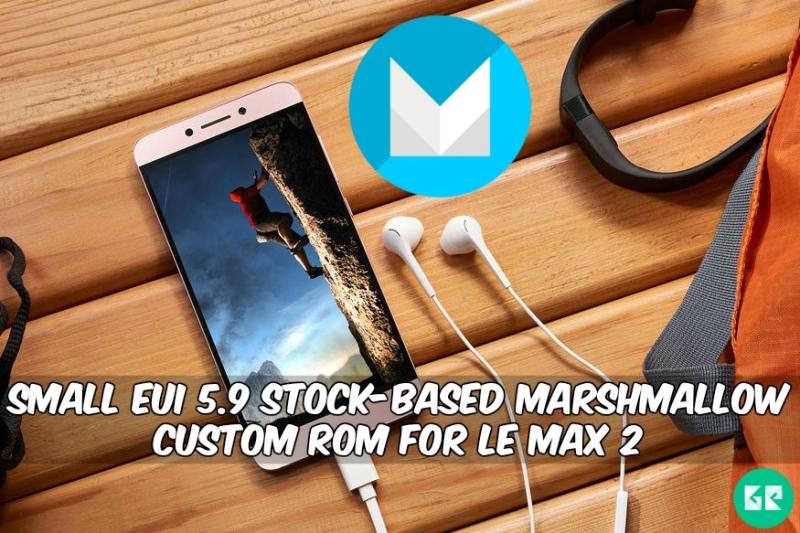 eUI 5.9 Custom Rom For Le Max 2 - Small eUI 5.9 Stock-Based Marshmallow Custom Rom For Le Max 2