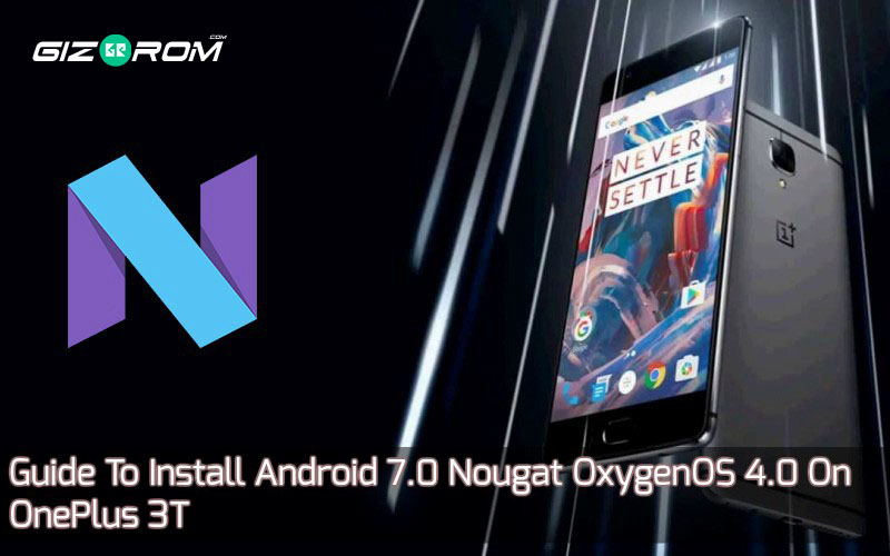 Android 7.0 Nougat OxygenOS 4.0 On OnePlus 3T - Guide To Install Android 7.0 Nougat OxygenOS 4.0 On OnePlus 3T