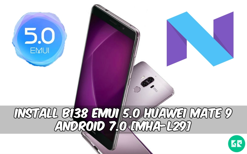 B138 Emui 5.0 Huawei Mate 9 Android 7.0 MHA L29 - Install B138 Emui 5.0 Huawei Mate 9 Android 7.0 [MHA-L29]