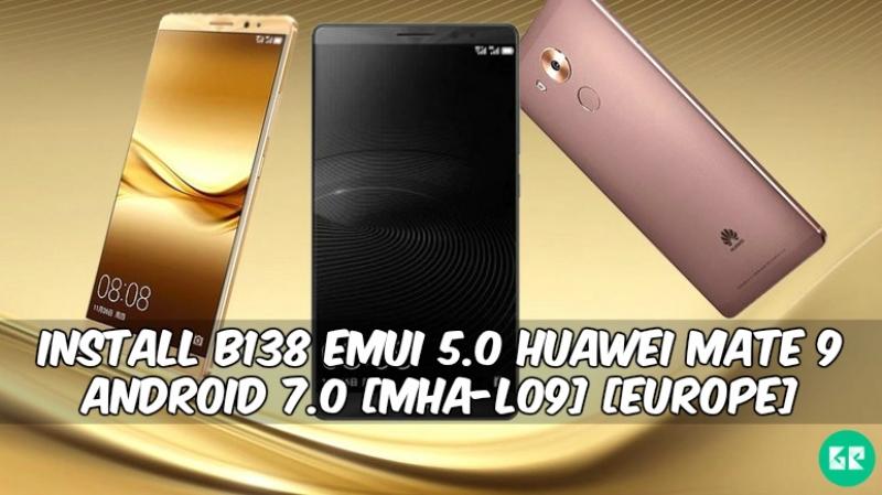 B138 Emui 5.0 Huawei Mate 9 Android 7.0 - Install B138 Emui 5.0 Huawei Mate 9 Android 7.0 [MHA-L09] [Europe]