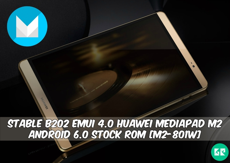 B202 EMUI 4.0 Huawei MediaPad M2 Android 6.0 Stock ROM - Stable B202 EMUI 4.0 Huawei MediaPad M2 Android 6.0 Stock ROM [M2-801W]