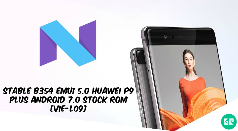 B354 EMUI 5.0 Huawei P9 Plus Android 7.0 Stock ROM