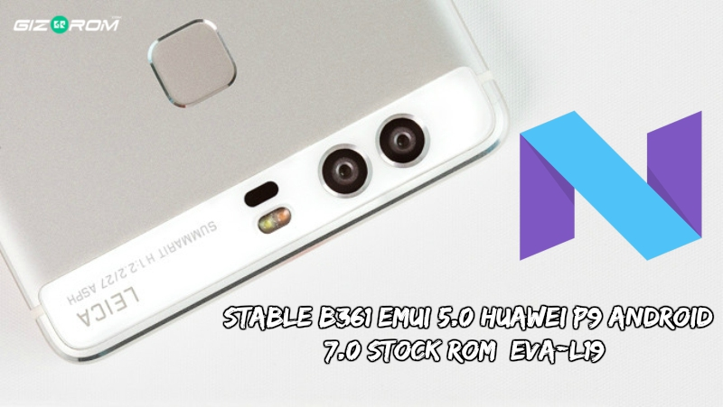 B361 EMUI 5.0 Huawei P9 Android 7.0 Stock ROM 1 - Stable B361 EMUI 5.0 Huawei P9 Android 7.0 Stock ROM [EVA-L19]