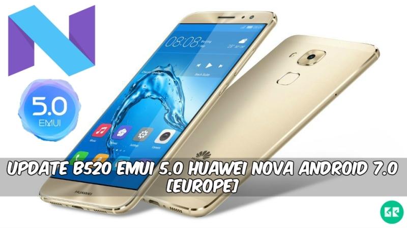 Emui 5.0 Huawei Nova Android 7.0 - Update B520 Emui 5.0 Huawei Nova Android 7.0 [Europe]