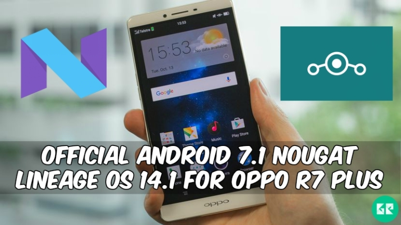 Nougat Lineage OS 14.1 For Oppo R7 Plus 1 - Official Android 7.1 Nougat Lineage OS 14.1 For Oppo R7 Plus