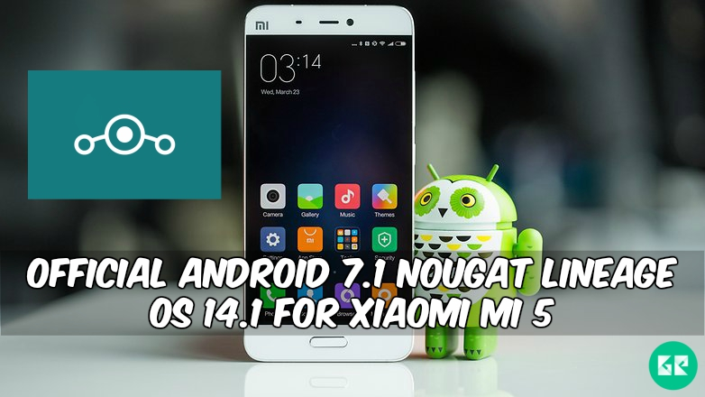 Nougat Lineage OS 14.1 For Xiaomi Mi 5 - Official Android 7.1 Nougat Lineage OS 14.1 For Xiaomi Mi 5