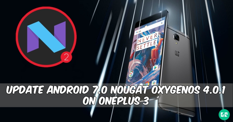 OxygenOS 4.0.1 On OnePlus 3 - Update Android 7.0 Nougat OxygenOS 4.0.1 On OnePlus 3