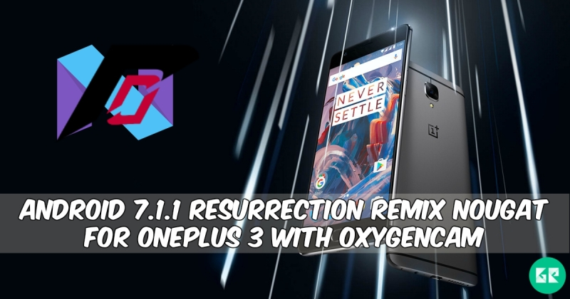 Resurrection Remix Nougat For OnePlus 3 - Android 7.1.1 Resurrection Remix Nougat For OnePlus 3 With OxygenCam