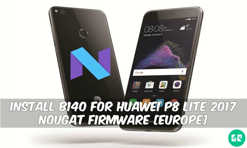 B140 For Huawei P8 Lite 2017 Nougat Firmware - Install B140 For Huawei P8 Lite 2017 Nougat Firmware [Europe]
