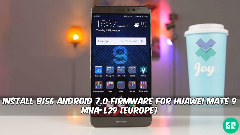 B156 Android 7.0 Firmware For Huawei Mate 9 MHA L29 - Install B156 Android 7.0 Firmware For Huawei Mate 9 MHA-L29 [Europe]