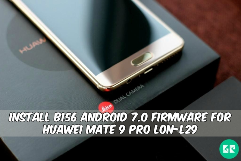 B156 Android 7.0 Firmware For Huawei Mate 9 Pro LON L29 - Install B156 Android 7.0 Firmware For Huawei Mate 9 Pro LON-L29