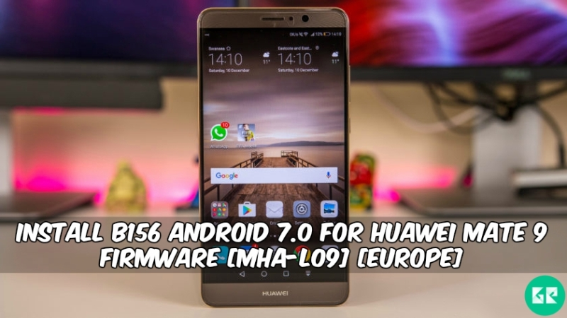 B156 Android 7.0 For Huawei Mate 9 Firmware MHA L09 - Install B156 Android 7.0 For Huawei Mate 9 Firmware [MHA-L09] [Europe]