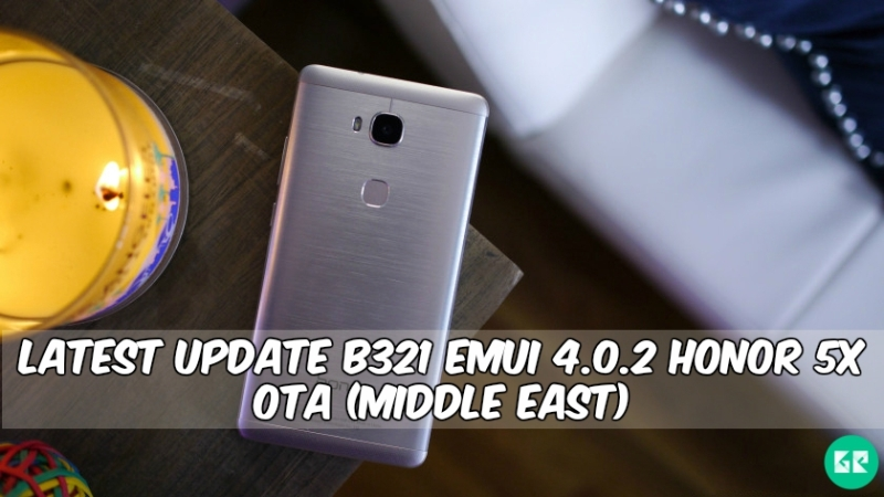B321 EMUI 4.0.2 Honor 5X OTA - Latest Update B321 EMUI 4.0.2 Honor 5X OTA [Middle East]
