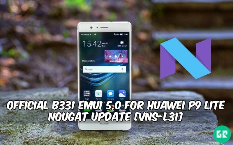 B331 EMUI 5.0 For Huawei P9 Lite Nougat - Official B331 EMUI 5.0 For Huawei P9 Lite Nougat Update [VNS-L31]