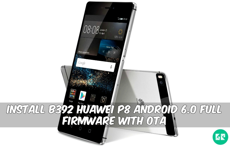 B392 Huawei P8 Android 6.0 Full Firmware - Install B392 Huawei P8 Android 6.0 Full Firmware With OTA