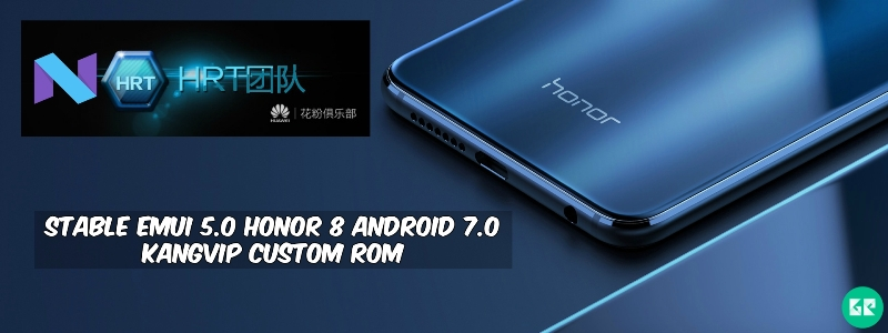 EMUI 5.0 Honor 8 Android 7.0 KangVIP Custom ROM 1 - Stable EMUI 5.0 Honor 8 Android 7.0 KangVIP Custom ROM