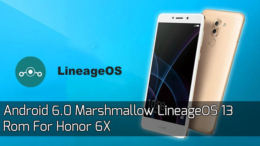 Huawei Honor 6x LineageOS 13 - [CUSTOM ROM] Android 6.0 Marshmallow LineageOS 13 Rom For Honor 6X