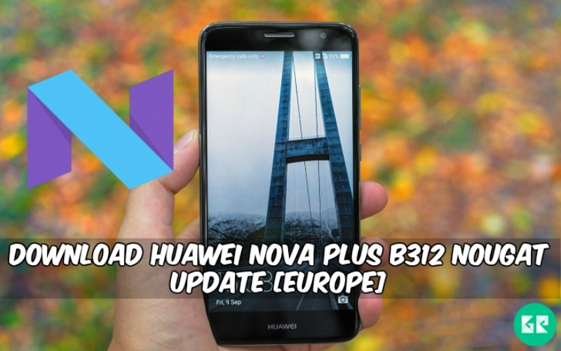 Huawei Nova Plus B312 Nougat Update - Download Huawei Nova Plus B312 Nougat Update [Europe]