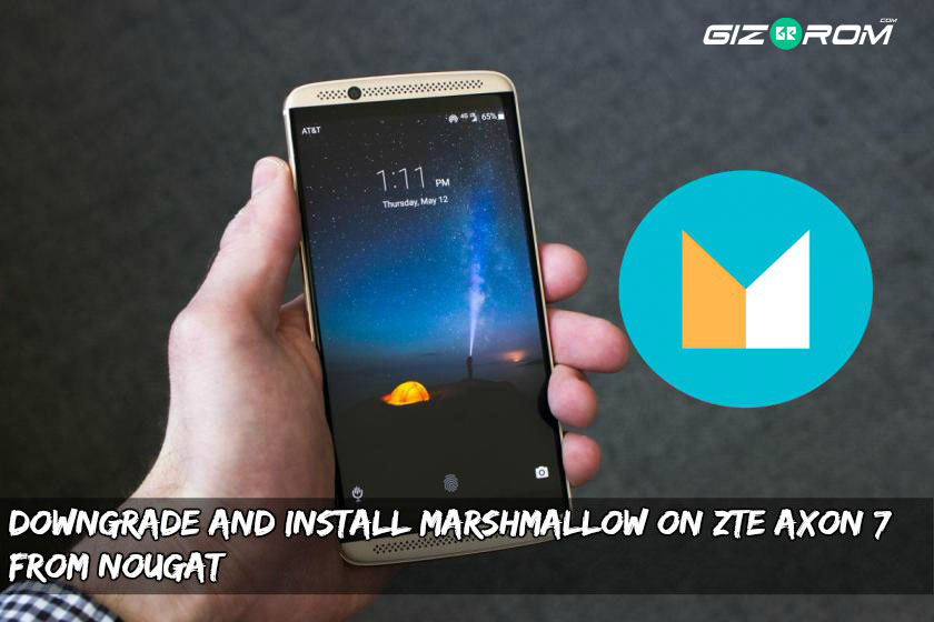 Install Marshmallow On ZTE Axon 7 - Downgrade and Install Marshmallow On ZTE Axon 7 from Nougat