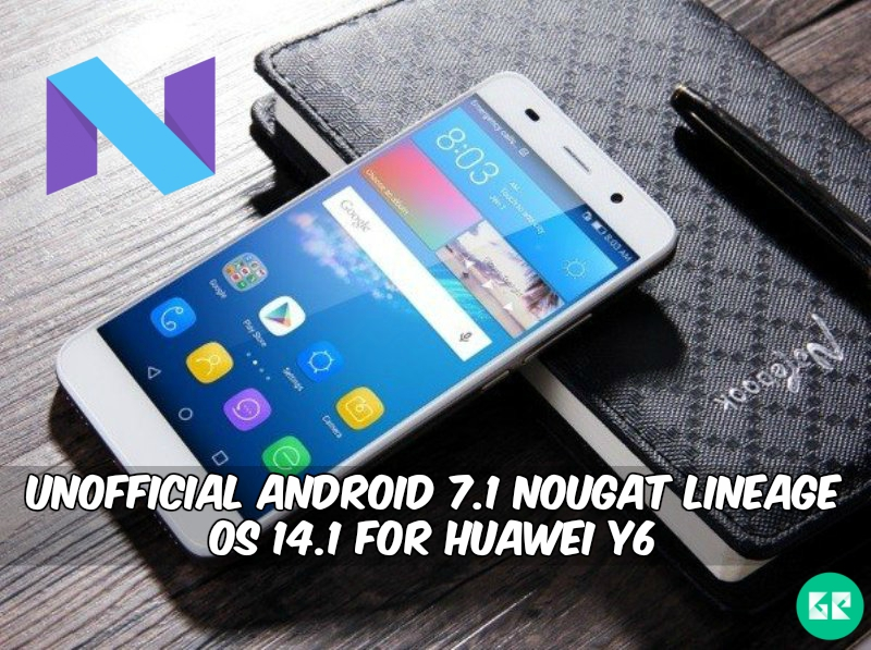 Android 7.1 Nougat Lineage OS 14.1 For Huawei Y6