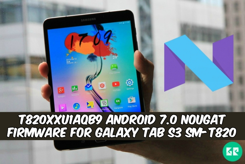 T820XXU1AQB9 Android 7.0 Nougat Firmware For Galaxy Tab S3 SM T820 - T820XXU1AQB9 Android 7.0 Nougat Firmware For Galaxy Tab S3 SM-T820