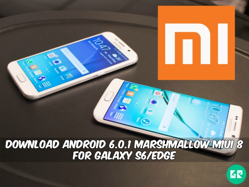 Android 6.0.1 Marshmallow MiUI 8 For Galaxy S6Edge - Download Android 6.0.1 Marshmallow MiUI 8 ROM For Galaxy S6/Edge