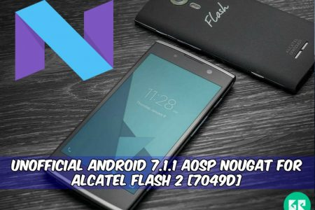 Unofficial Android 7 1 1 AOSP Nougat For Alcatel Flash 2 [7049D]