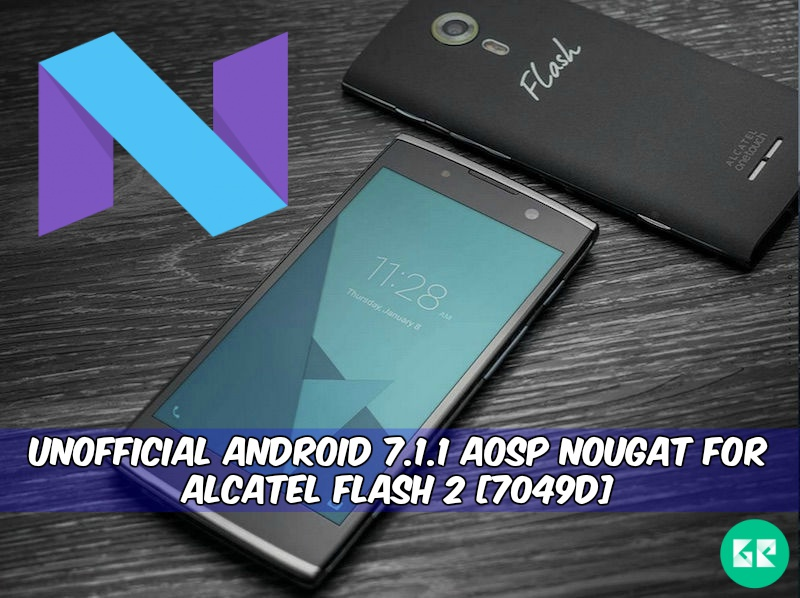 Android 7.1 AOSP Nougat For Alcatel Flash 2 - Unofficial Android 7.1.1 AOSP Nougat For Alcatel Flash 2 [7049D]