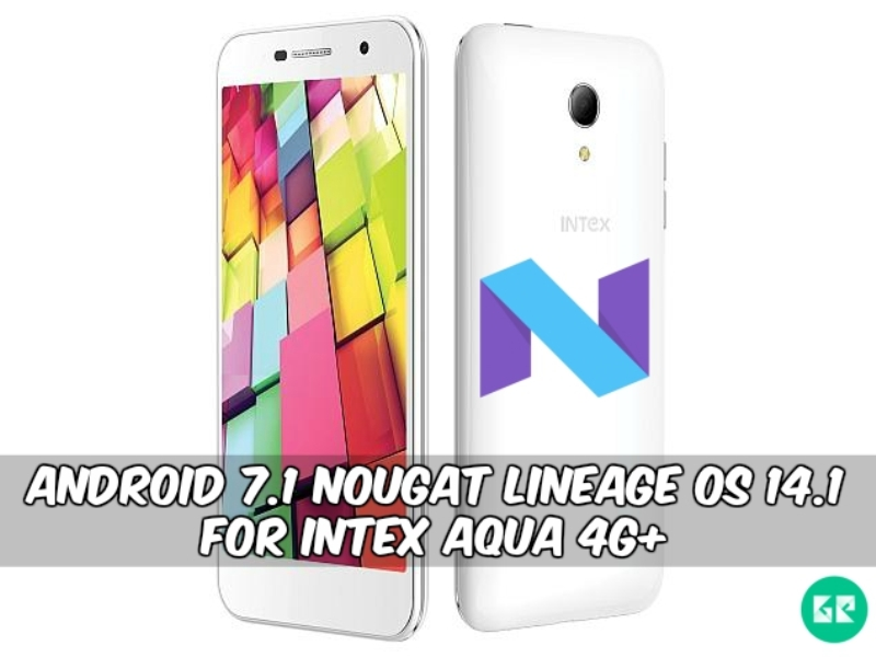 Android 7.1 Nougat Lineage OS 14.1 For Intex Aqua 4G - Android 7.1 Nougat Lineage OS 14.1 For Intex Aqua 4G+