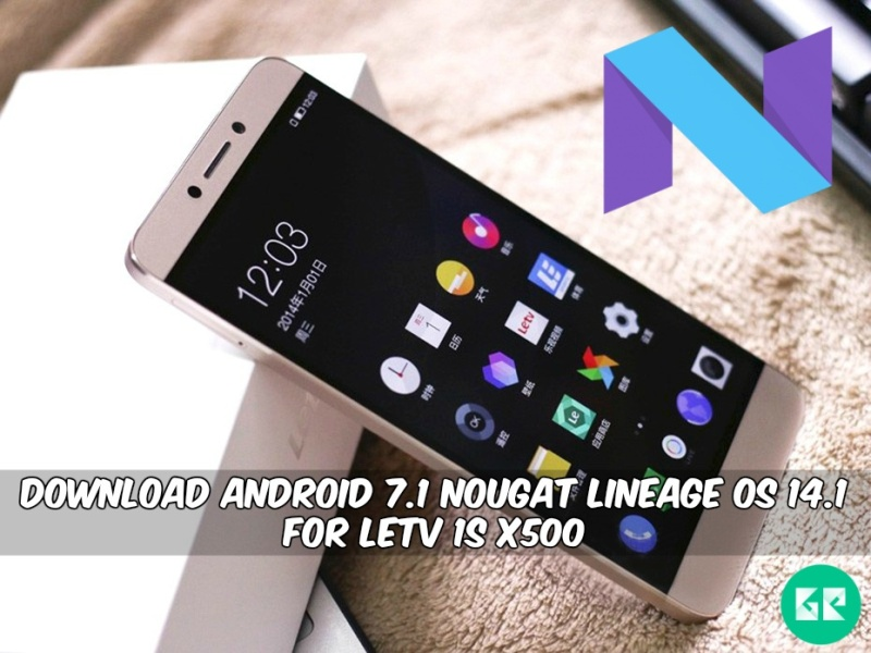 Android 7.1 Nougat Lineage OS 14.1 For LeTV 1S X500