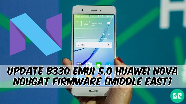 B330 EMUI 5.0 Huawei Nova Nougat Firmware - Update B330 EMUI 5.0 Huawei Nova Nougat Firmware [Middle East]