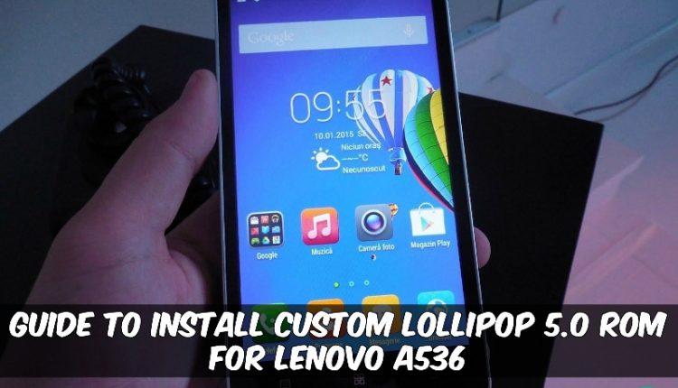 Guide To Install Custom Lollipop 50 Rom For Lenovo A536