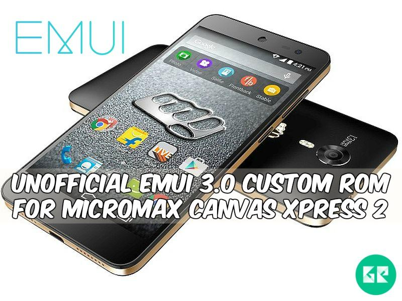 EMUI 3.0 Custom ROM For Micromax Canvas Xpress 2 1 - Unofficial EMUI 3.0 Custom ROM For Micromax Canvas Xpress 2