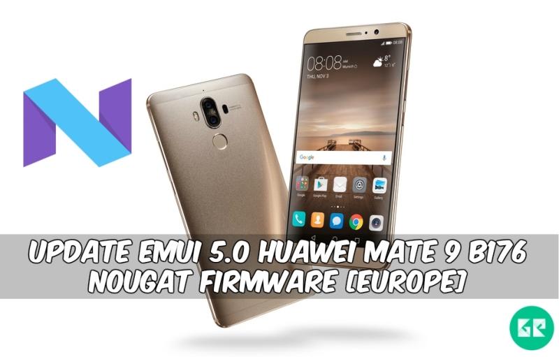 EMUI 5.0 Huawei Mate 9 B176 Nougat Firmware - Update EMUI 5.0 Huawei Mate 9 B176 Nougat Firmware [Europe]