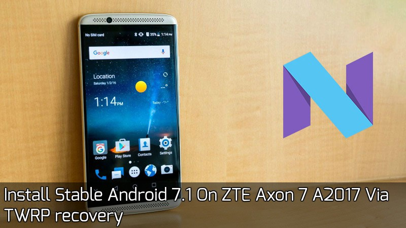 Twrp Flashable Android 7.1 for Zte Axon 7 - Install Stable Android 7.1 On ZTE Axon 7 A2017 Via TWRP recovery