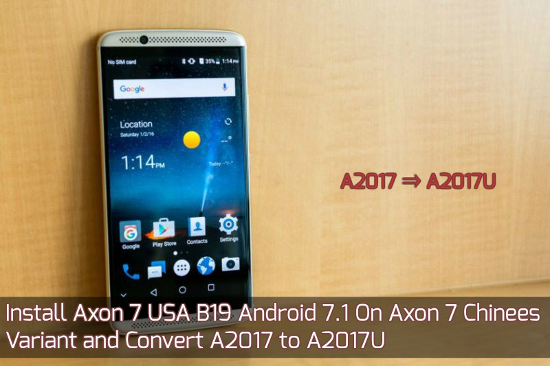 Axon 7 USA B19 On A2017 to A2017U and Install Android 7.1 On Axon 7