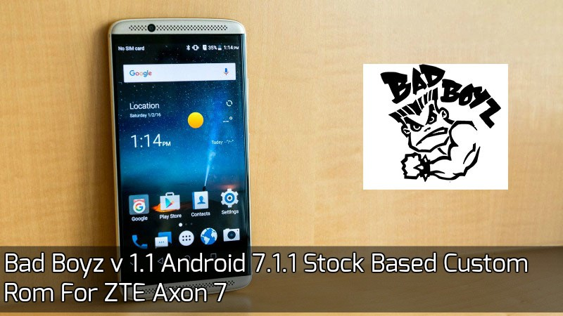 Bad Boyz Custom rom For Axon 7 - [Custom Rom] Bad Boyz v 2.1 Android 7.1.1 Stock Based Custom Rom For ZTE Axon 7