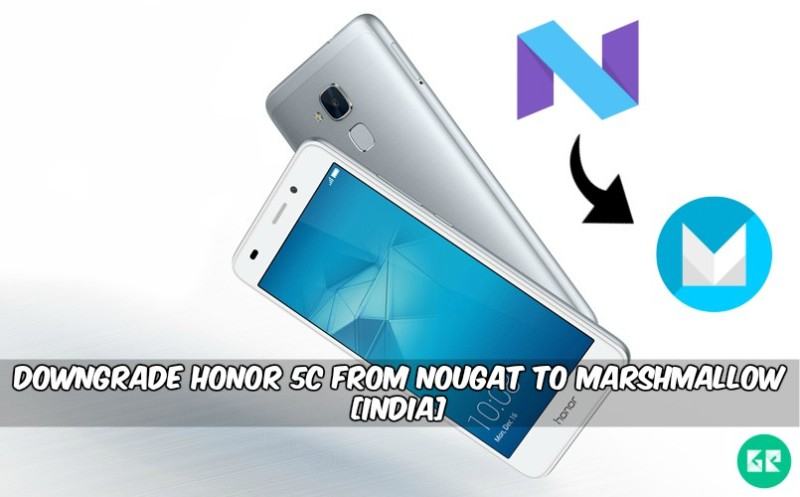 Downgrade Honor 5C From Nougat to Marshmallow - Downgrade Honor 5C From Nougat to Marshmallow [India]