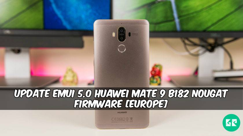 EMUI 5.0 Huawei Mate 9 B182 Nougat Firmware