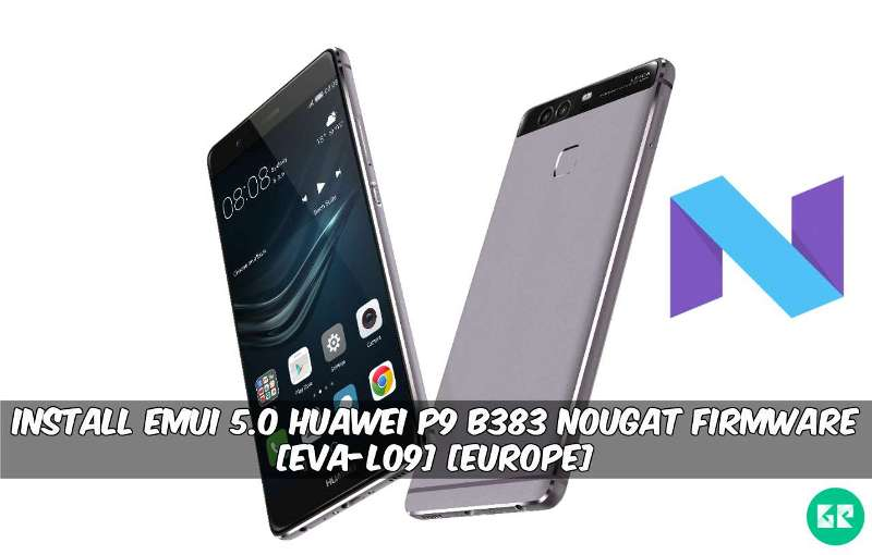 EMUI 5.0 Huawei P9 B383 Nougat Firmware