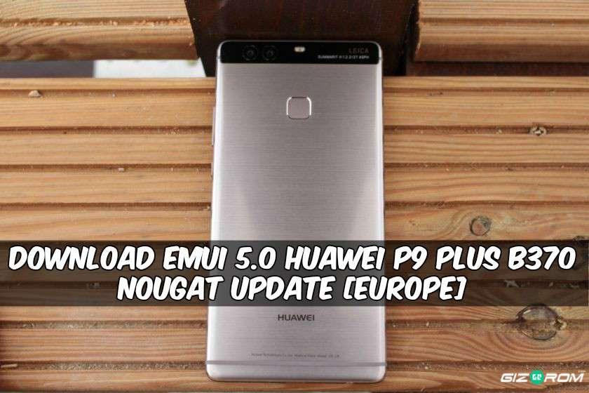 EMUI 5.0 Huawei P9 Plus B370 Nougat Update - Download EMUI 5.0 Huawei P9 Plus B370 Nougat Update [Europe]