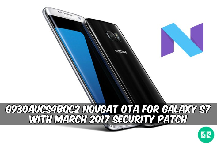 G930AUCS4BQC2 Nougat OTA For Galaxy S7 - G930AUCS4BQC2 Nougat OTA For Galaxy S7 With March 2017 Security Patch