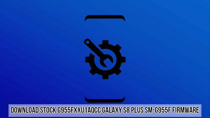 Galaxy S8 Plus G955FXXU1AQCC Firmware - Download Stock G955FXXU1AQCC Galaxy S8 Plus SM-G955F Firmware