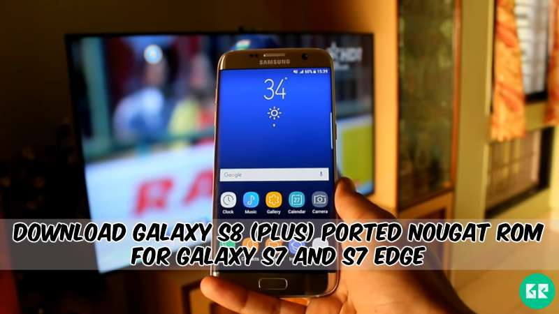 Galaxy S8 Plus Ported Nougat ROM For Galaxy S7 And S7 Edge - Download Galaxy S8 (Plus) Ported Nougat ROM For Galaxy S7 And S7 Edge
