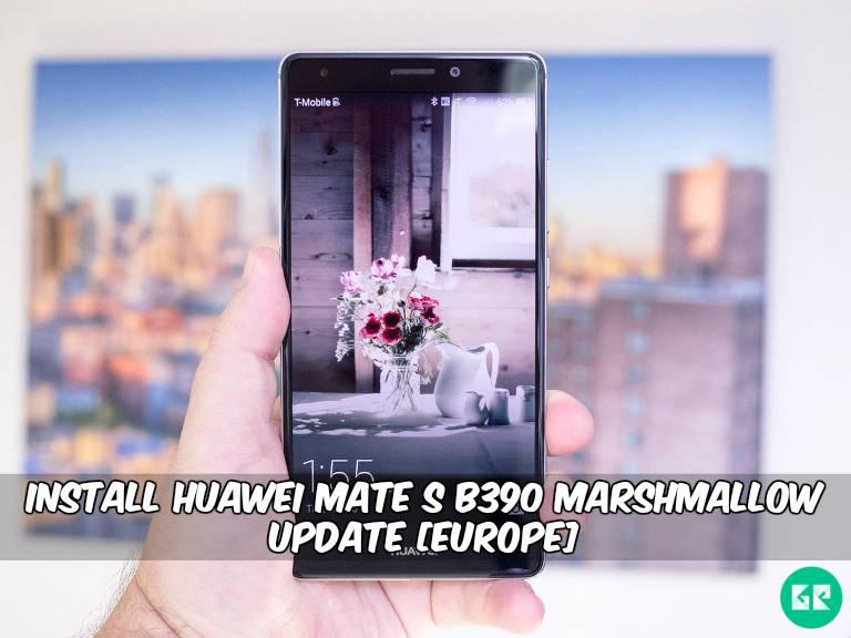 Huawei Mate S B390 Marshmallow Update - Install Huawei Mate S B390 Marshmallow Update [Europe]