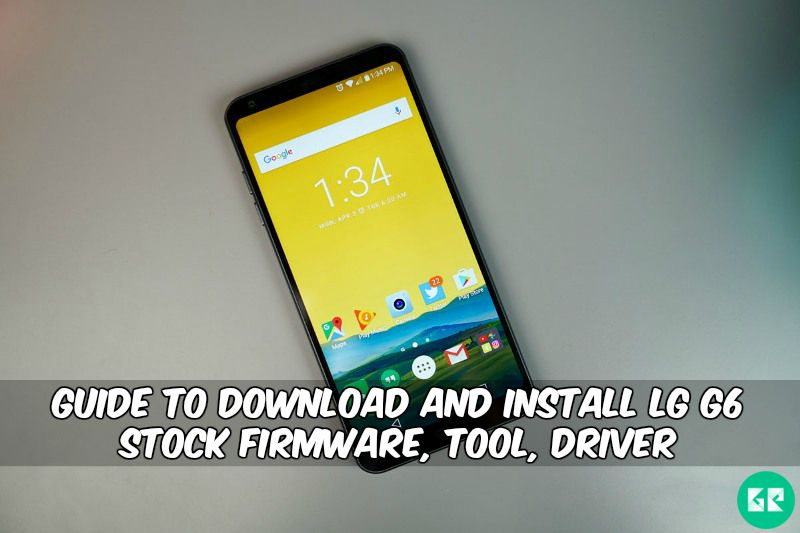 LG G6 Stock Firmware, Tool, Driver